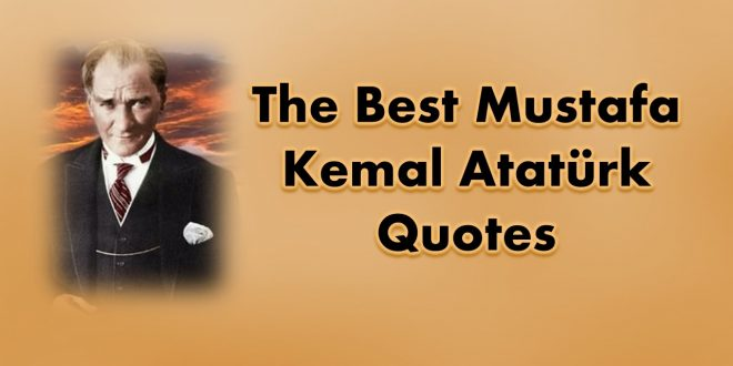 41+ Most Inspiring Mustafa Kemal Ataturk Quotes