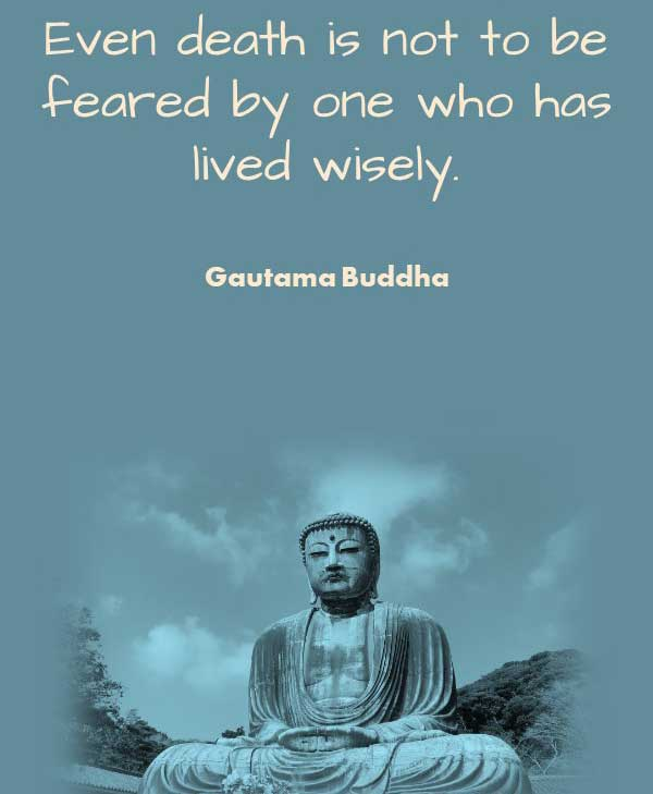 Philosophical Quote About Death by Gautama Buddha that says Even death is not to be feared by one who has lived wisely