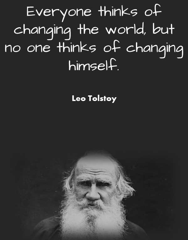 Philosophical Quotes About Change from Leo Tolstoy that says Everyone thinks of changing the world, but no one thinks of changing himself