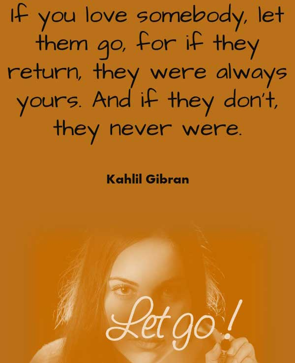 Philosophical love quote by Kahlil Gibran that says If you love somebody, let them go, for if they return, they were always yours. And if they don't, they never were