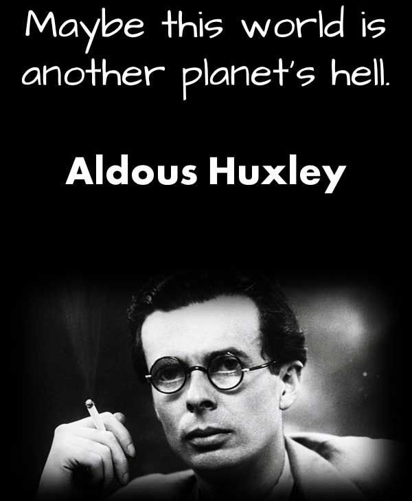 Philosophy Quotes from Aldous Huxley that says Maybe This world is another planet's hell
