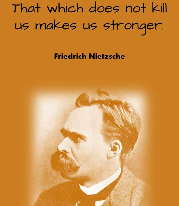 The Best Philosophy Quotes from Friedrich Nietzsche that says That which does not kill us makes us stronger