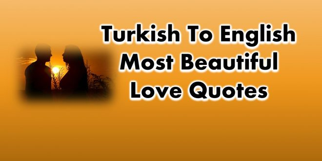 Turkish to English Most Beautiful Love Quotes and Phrases