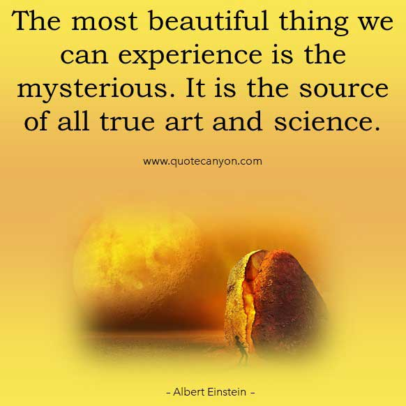 Albert Einstein Art Quote that says The most beautiful thing we can experience is the mysterious. It is the source of all true art and science