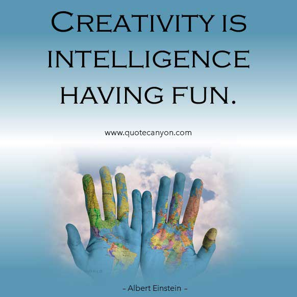 Albert Einstein Creativity Quote that says Creativity is intelligence having fun