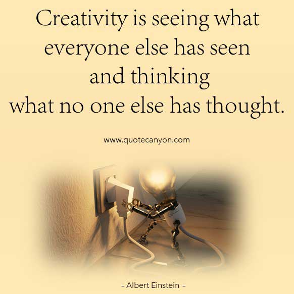Albert Einstein Creativity Quote that says Creativity is seeing what everyone else has seen and thinking what no one else has thought