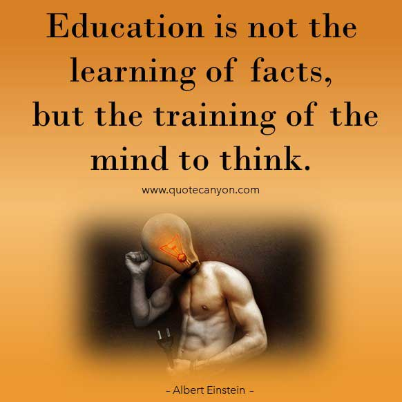 Albert Einstein Education Quote that says Education is not the learning of facts, but the training of the mind to think