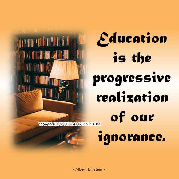 Albert Einstein Education Quote that says Education is the progressive realization of our ignorance