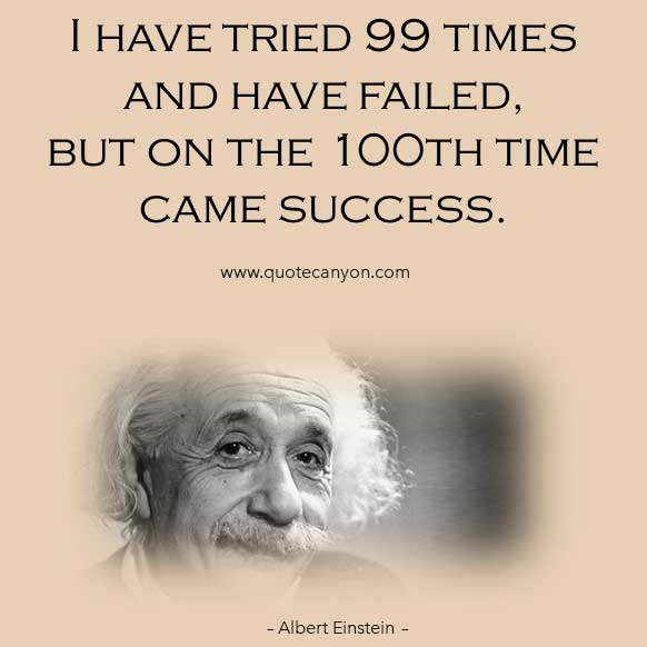 Albert Einstein Failure Quote that says I have tried 99 times and have failed, but on the 100th time came success