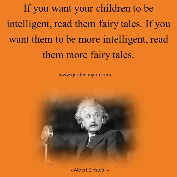 Albert Einstein Fairy Tales Quotes that says If you want your children to be intelligent, read them fairy tales. If you want them to be more intelligent, read them more fairy tales