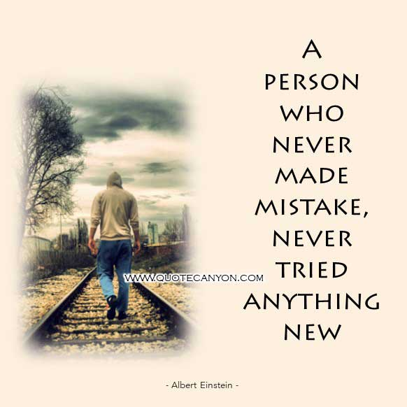 Albert Einstein Famous Quotes that says A person who never made mistake, never tried anything new
