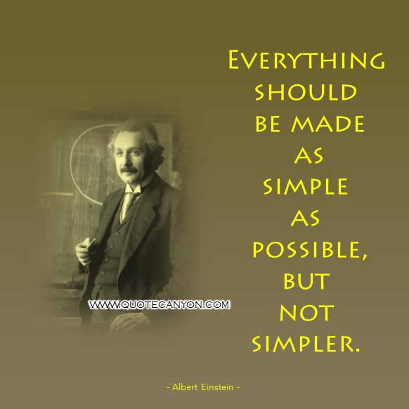 Albert Einstein Famous Quotes that says Everything should be made as simple as possible, but not simpler