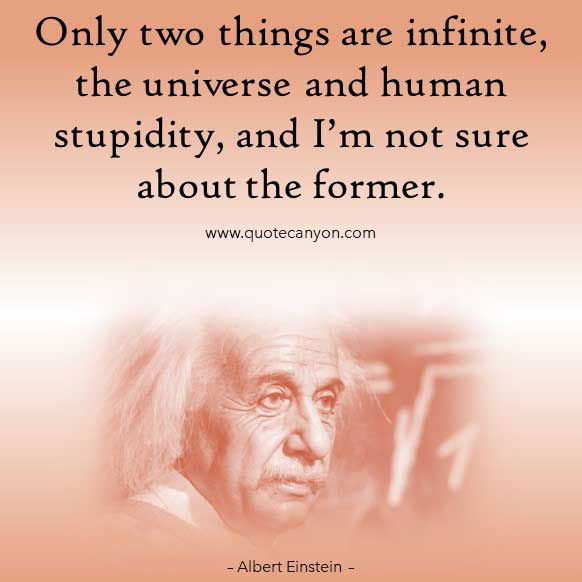 Albert Einstein Famous Quotes that says Only two things are infinite, the universe and human stupidity, and I'm not sure about the former