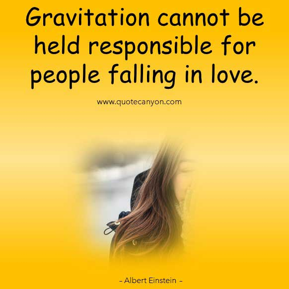 Albert Einstein Funny Quote that says Gravitation cannot be held responsible for people falling in love