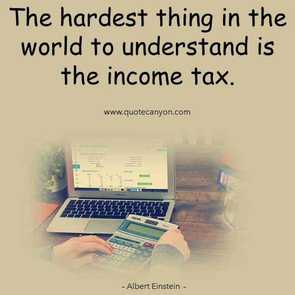 Albert Einstein Funny Quote that says The hardest thing in the world to understand is the income tax