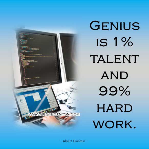 Albert Einstein Genius Quote that says Genius is 1% talent and 99% hard work