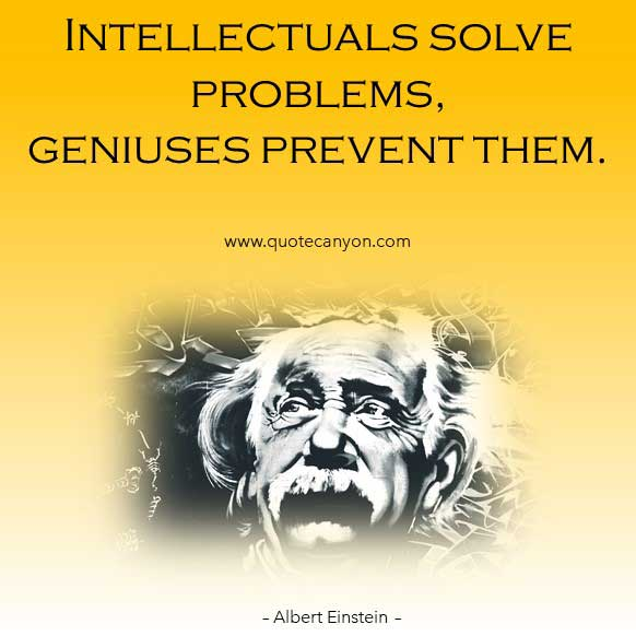 Albert Einstein Genius Quote that says Intellectuals solve problems, geniuses prevent them