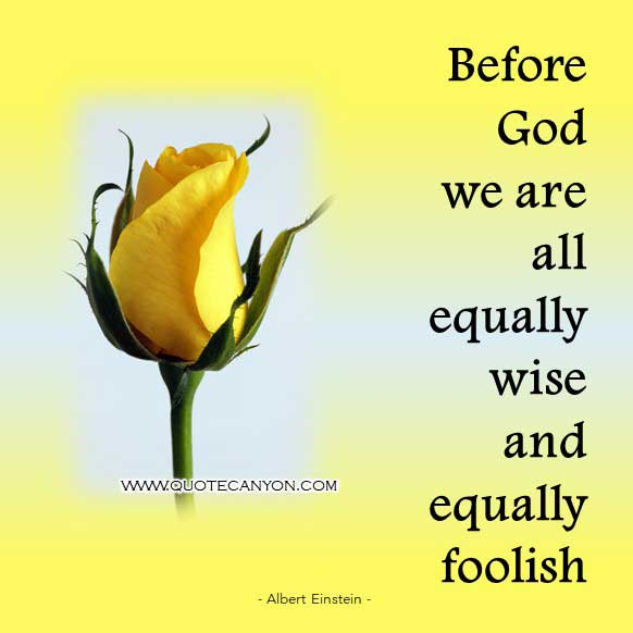 Albert Einstein God Quotes that says Before God we are all equally wise and equally foolish