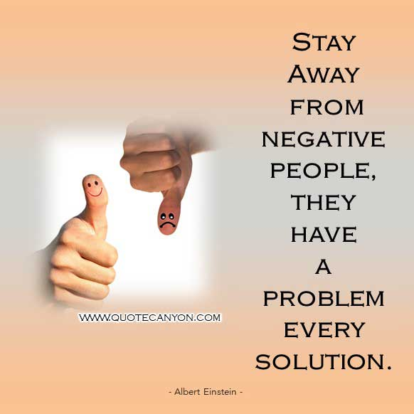 Albert Einstein Inspiring Quote that Stay away from negative people, they have a problem every solution