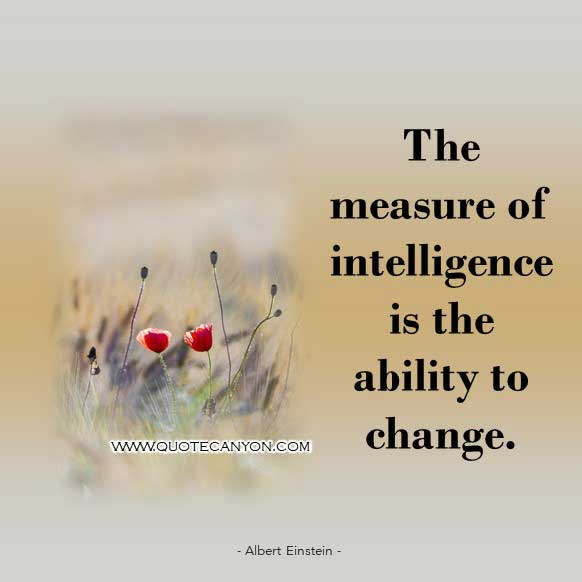 Albert Einstein Intelligence Quotes that says The measure of intelligence is the ability to change