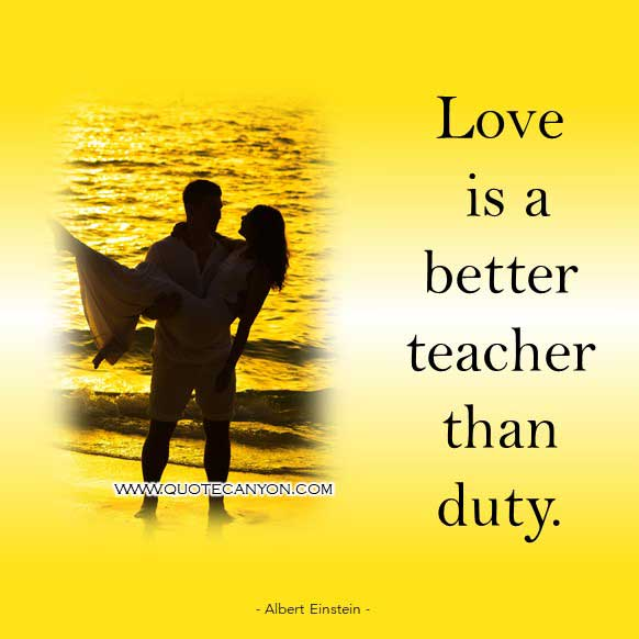 Albert Einstein Love Quote that says Love is a better teacher than duty