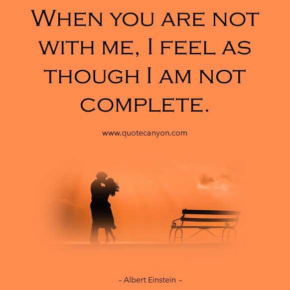 Albert Einstein Love Quote that says When you are not with me, I feel as though I am not complete