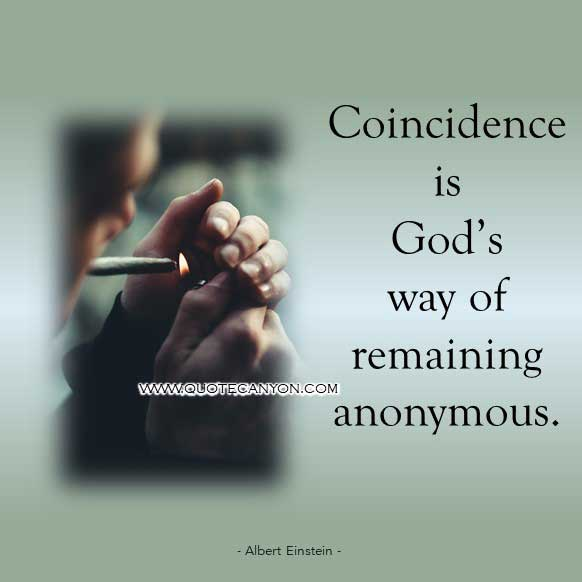 Albert Einstein Quote About God that says Coincidence is God's way of remaining anonymous