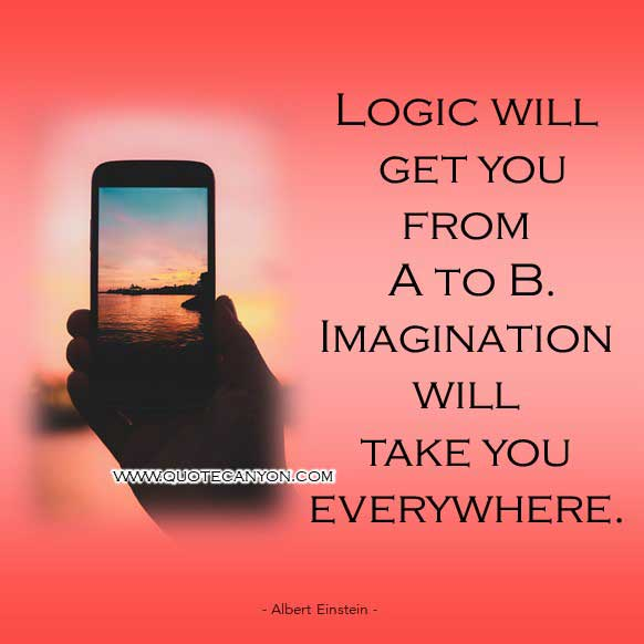 Albert Einstein Quote About Imagination that says Logic will get you from A to B. Imagination will take you everywhere