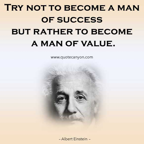 Albert Einstein Quote About Success that says Try not to become a man of success but rather to become a man of value