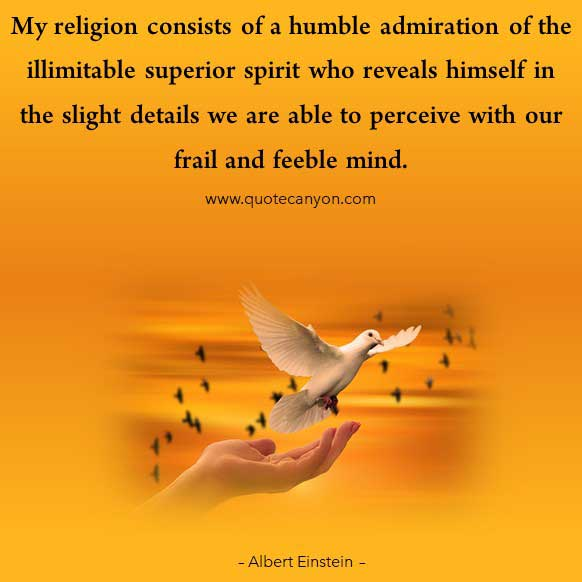 Albert Einstein Quote On Religion that says My religion consists of a humble admiration of the illimitable superior spirit who reveals himself in the slight details ..