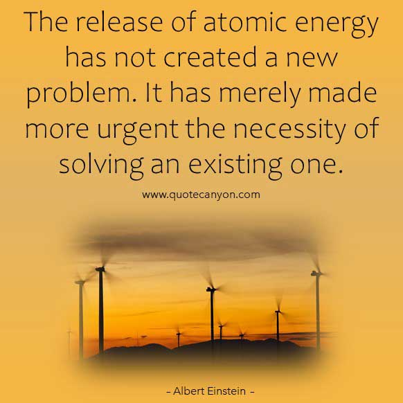 Albert Einstein Quote about Energy that says The release of atomic energy has not created a new problem. It has merely made more urgent the necessity of solving an existing one