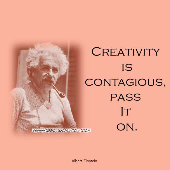 Albert Einstein Quote on Creativity that says Creativity is contagious, pass it on