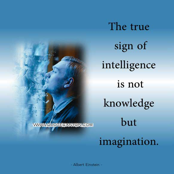 Albert Einstein Quote on Imagination that says The true sign of intelligence is not knowledge but imagination