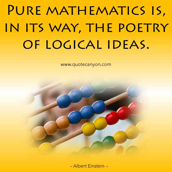 Albert Einstein Quote on Math that says Pure mathematics is, in its way, the poetry of logical ideas