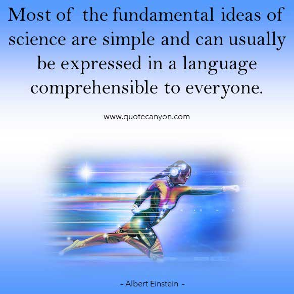 Albert Einstein Quote on Science that says Most of the fundamental ideas of science are simple and can usually be expressed in a language comprehensible to everyone