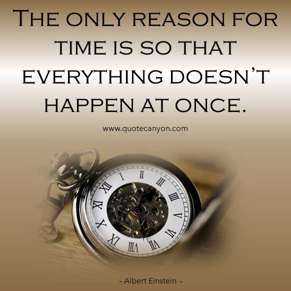 Albert Einstein Quote on Time that says The only reason for time is so that everything doesn't happen at once
