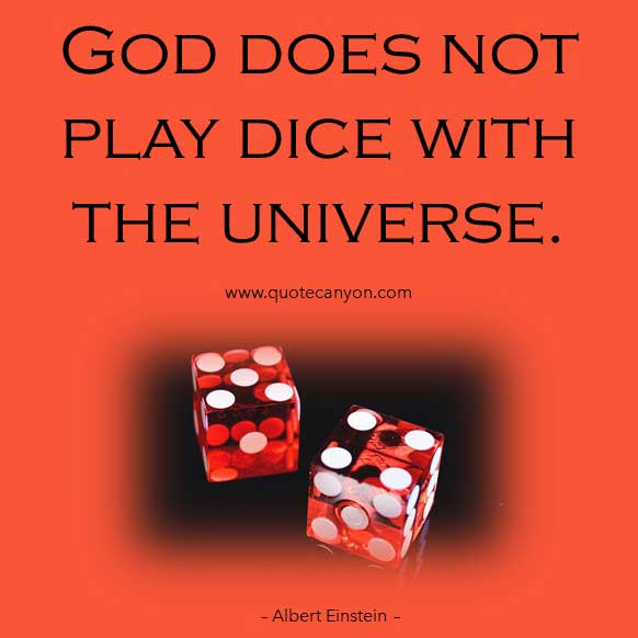 Albert Einstein Quotes About God that says God does not play dice with the universe