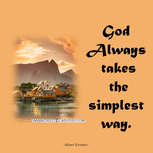 Albert Einstein Quotes On God that says God always takes the simplest way