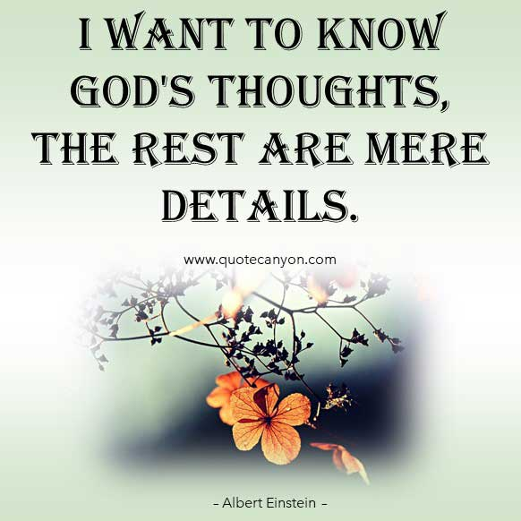 Albert Einstein Quotes On God that says I want to know God's thoughts , the rest are mere details