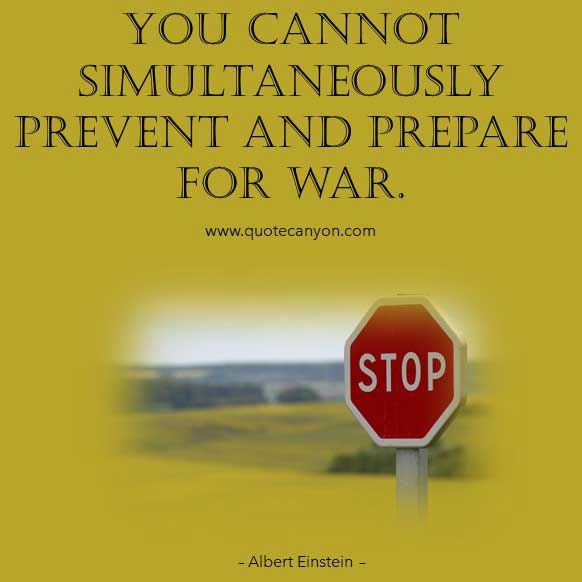 Albert Einstein Quotes On War that says You cannot simultaneously prevent and prepare for war