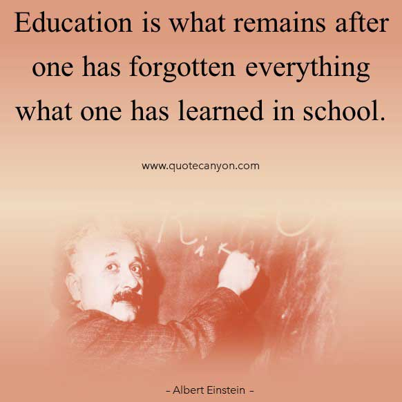 Albert Einstein Quotes on Education that says Education is what remains after one has forgotten everything what one has learned in school