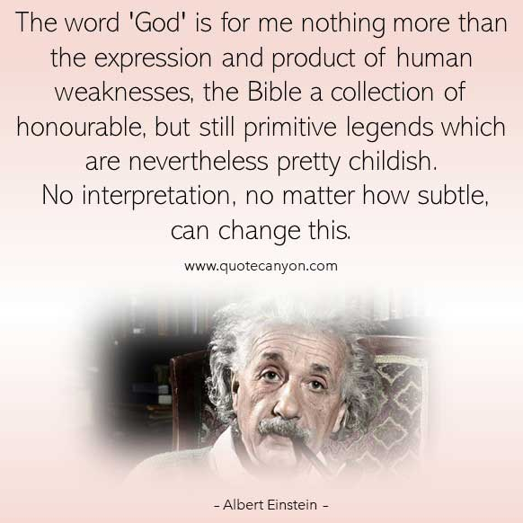 Albert Einstein Quotes on God that says The word 'God' is for me nothing more than the expression and product of human weaknesses, the Bible a collection of honourable..