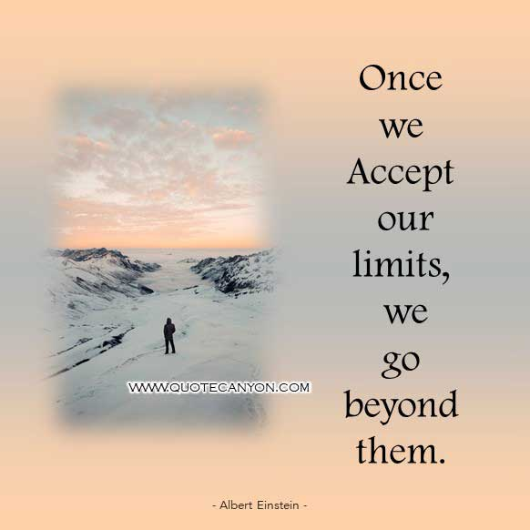 Albert Einstein Quotes on Success that says Once we accept our limits, we go beyond them