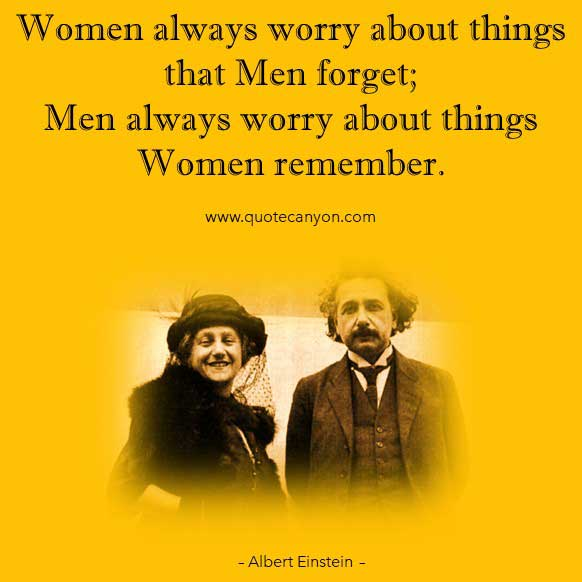 Albert Einstein Quotes on Women that says Women always worry about things that men forget; men always worry about things women remember