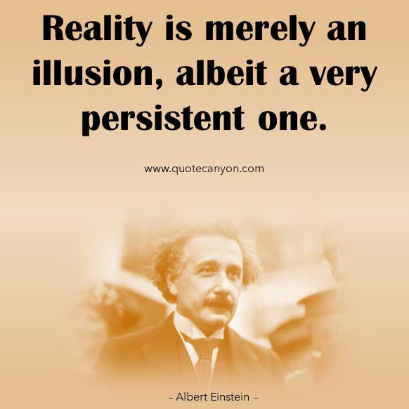 Albert Einstein Reality Quote That says Reality is merely an illusion, albeit a very persistent one