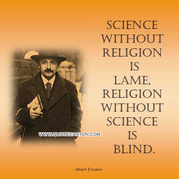 Albert Einstein Religion Quote that says Science without religion is lame, religion without science is blind