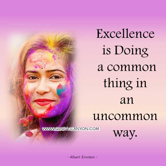Albert Einstein Short Quote that says Excellence is doing a common thing in an uncommon way