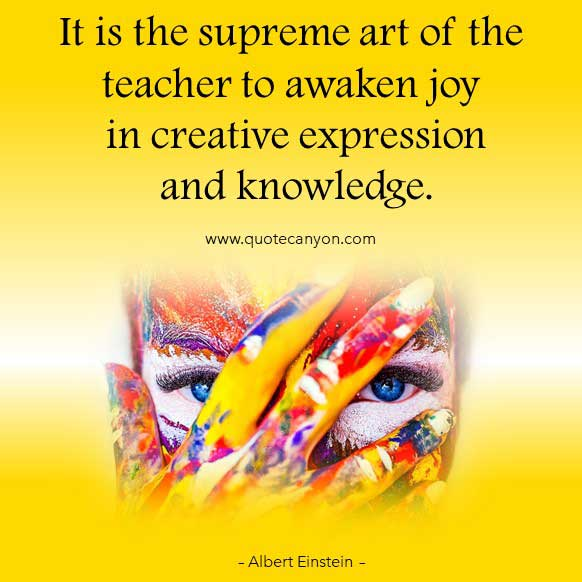 Albert Einstein Teacher Quote that says It is the supreme art of the teacher to awaken joy in creative expression and knowledge