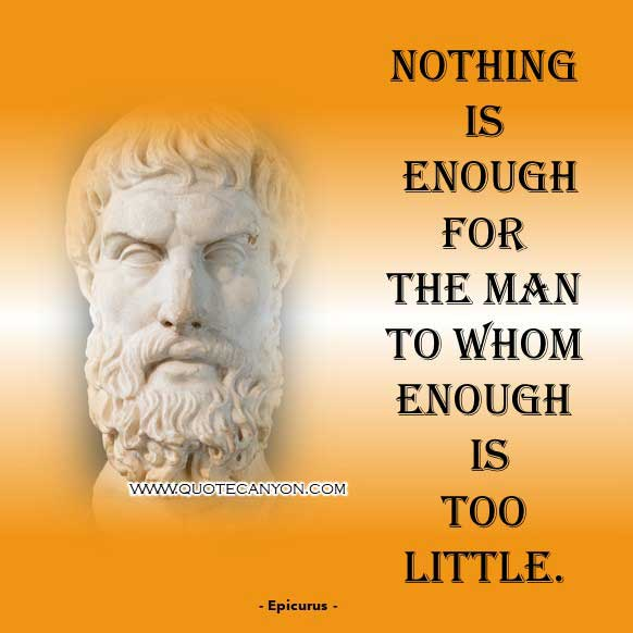 Ancient Greek Philosophers Quote by Epicurus that says Nothing is enough for the man to whom enough is too little