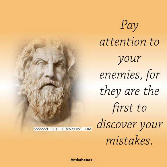 Ancient Greek Philosophers Quote from Antisthenes that says Pay attention to your enemies, for they are the first to discover your mistakes